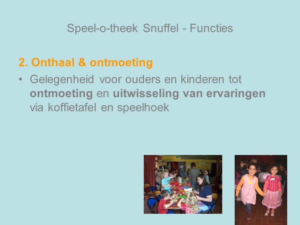 Speel-o-theek Snuffel - Functies 2. Onthaal & ontmoeting Gelegenheid voor ouders en kinderen tot ontmoeting en uitwisseling van ervaringen via koffiet
