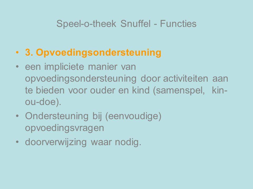 Speel-o-theek Snuffel - Functies 3. Opvoedingsondersteuning een impliciete manier van opvoedingsondersteuning door activiteiten aan te bieden voor oud