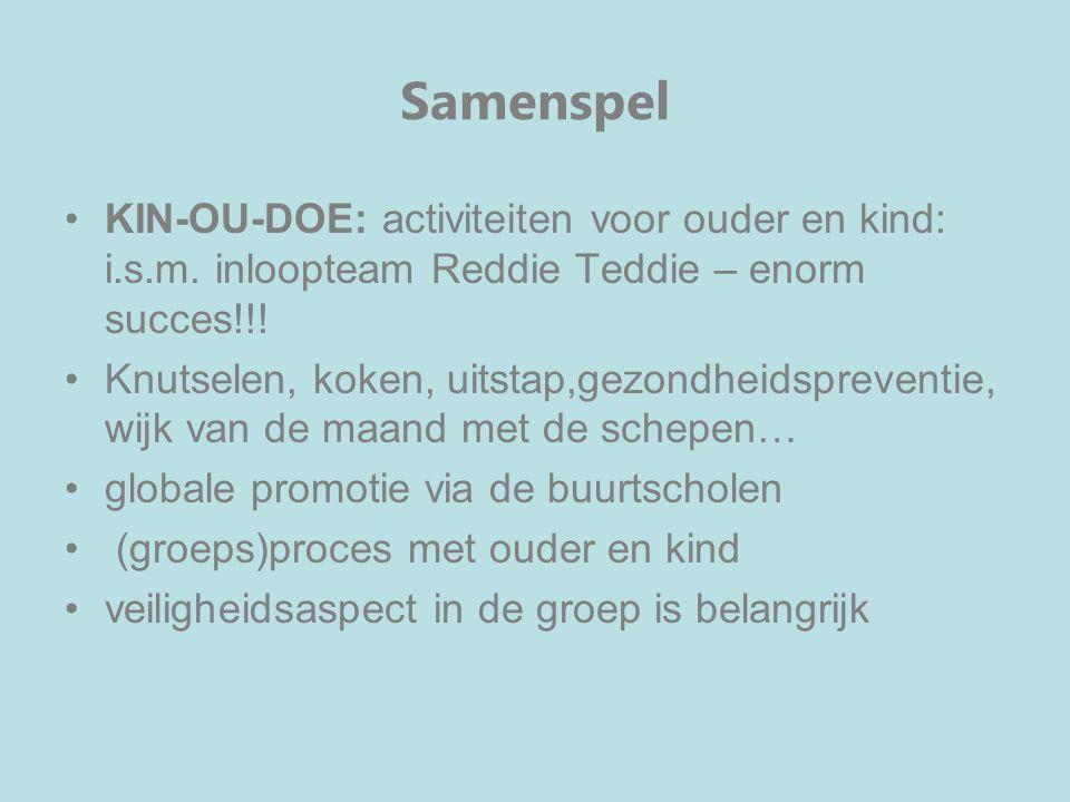 Samenspel KIN-OU-DOE: activiteiten voor ouder en kind: i.s.m. inloopteam Reddie Teddie – enorm succes!!! Knutselen, koken, uitstap,gezondheidspreventi
