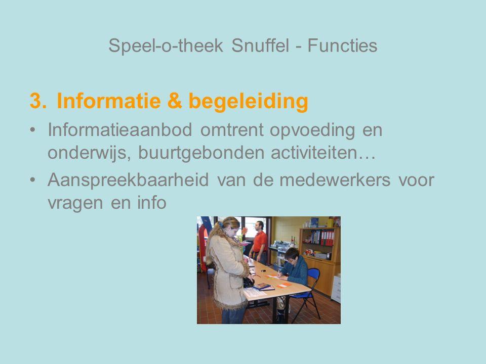 Speel-o-theek Snuffel - Functies 3.Informatie & begeleiding Informatieaanbod omtrent opvoeding en onderwijs, buurtgebonden activiteiten… Aanspreekbaarheid van de medewerkers voor vragen en info