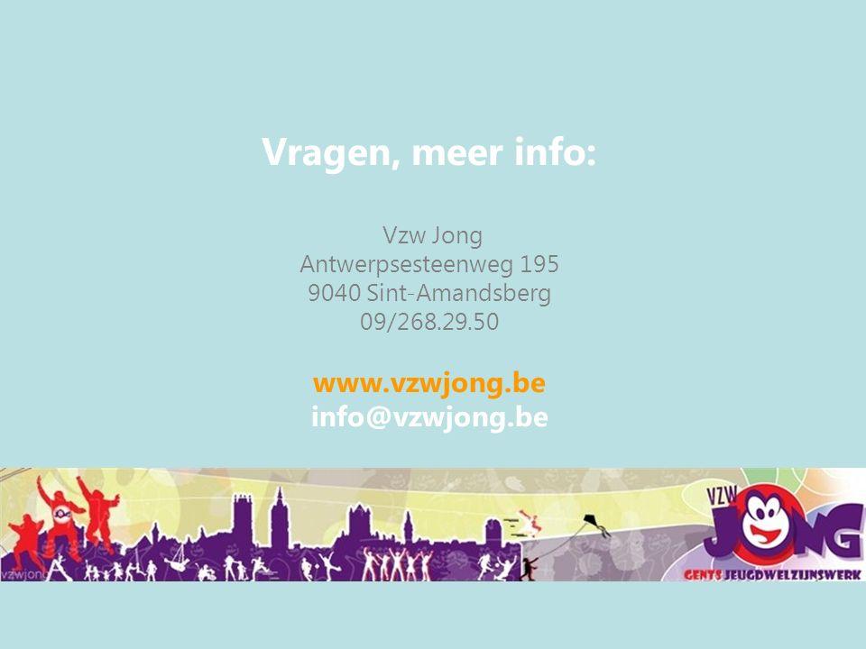 Vragen, meer info: Vzw Jong Antwerpsesteenweg 195 9040 Sint-Amandsberg 09/268.29.50 www.vzwjong.be info@vzwjong.be