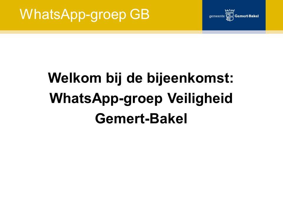 WhatsApp-groep GB Welkom bij de bijeenkomst: WhatsApp-groep Veiligheid Gemert-Bakel