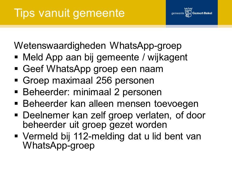 Tips vanuit gemeente Wetenswaardigheden WhatsApp-groep  Meld App aan bij gemeente / wijkagent  Geef WhatsApp groep een naam  Groep maximaal 256 per
