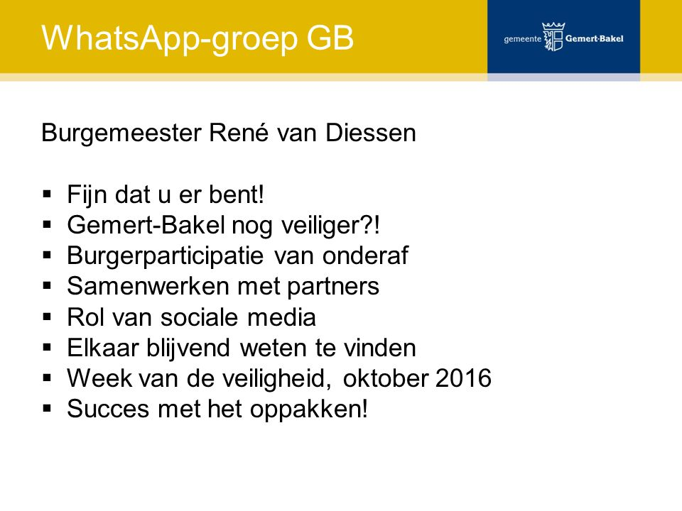 WhatsApp-groep GB Burgemeester René van Diessen  Fijn dat u er bent!  Gemert-Bakel nog veiliger?!  Burgerparticipatie van onderaf  Samenwerken met