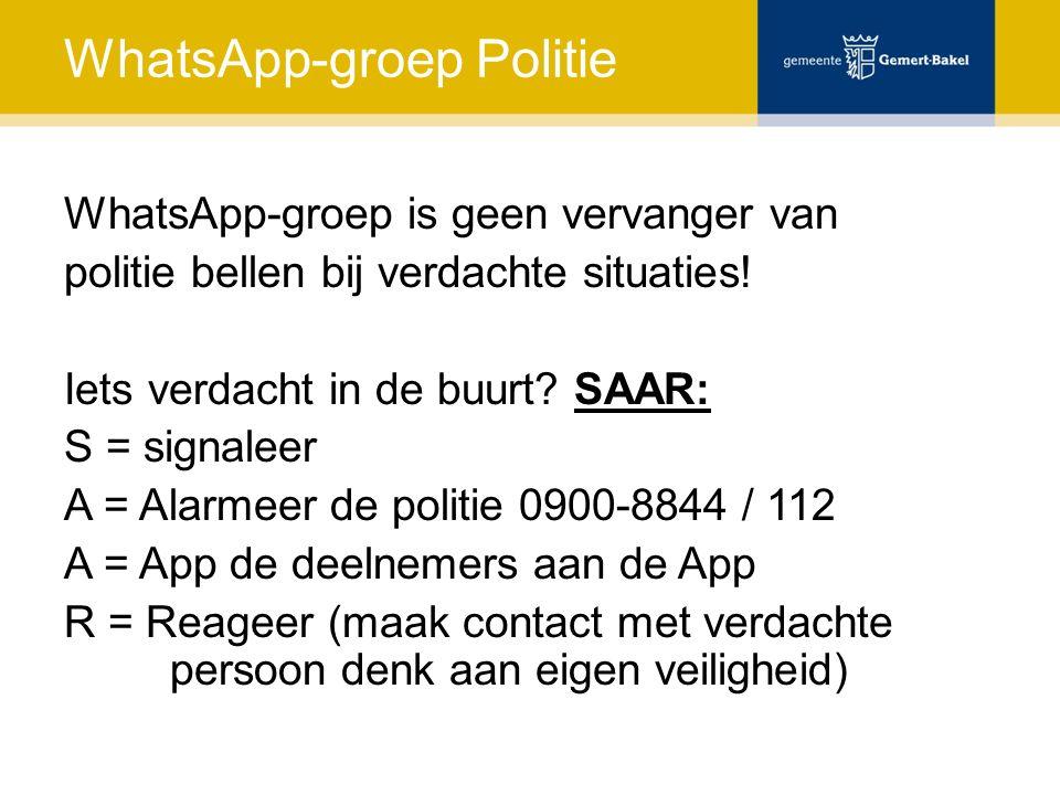 WhatsApp-groep Politie WhatsApp-groep is geen vervanger van politie bellen bij verdachte situaties! Iets verdacht in de buurt? SAAR: S = signaleer A =
