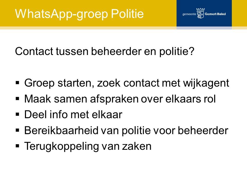 WhatsApp-groep Politie Contact tussen beheerder en politie?  Groep starten, zoek contact met wijkagent  Maak samen afspraken over elkaars rol  Deel