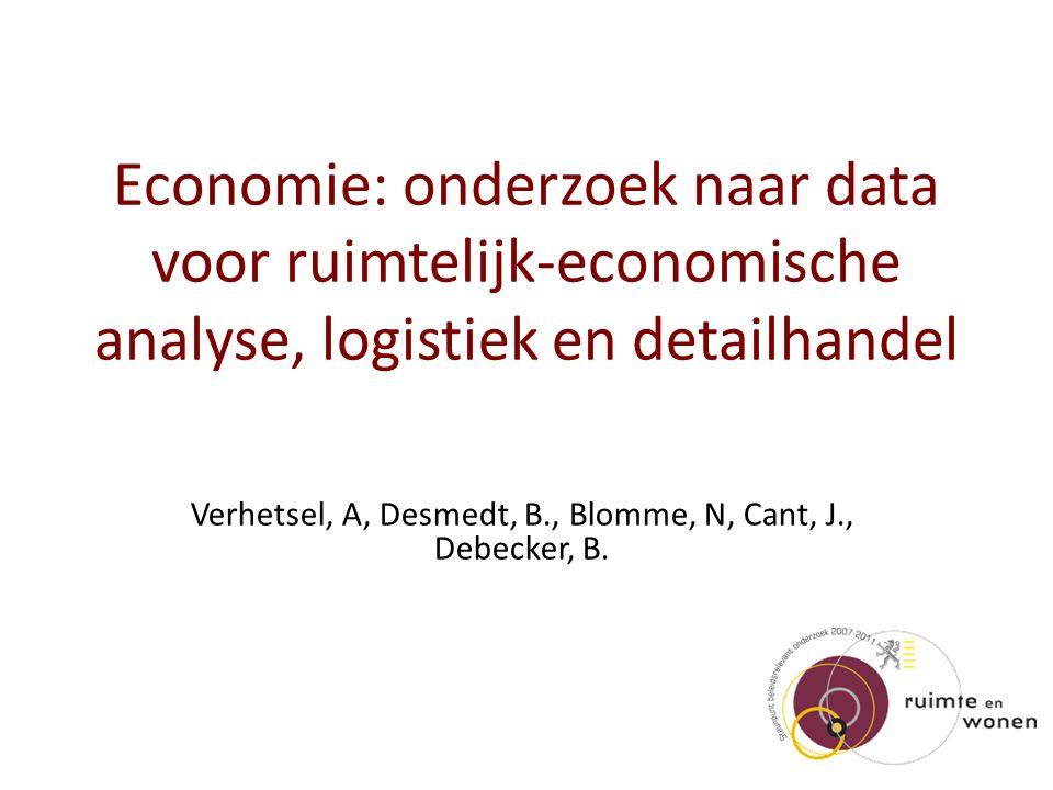 Economie: onderzoek naar data voor ruimtelijk-economische analyse, logistiek en detailhandel Verhetsel, A, Desmedt, B., Blomme, N, Cant, J., Debecker, B.