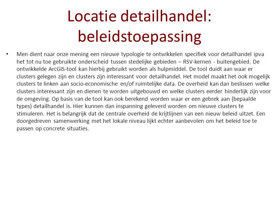Locatie detailhandel: beleidstoepassing Men dient naar onze mening een nieuwe typologie te ontwikkelen specifiek voor detailhandel ipva het tot nu toe gebruikte onderscheid tussen stedelijke gebieden – RSV-kernen - buitengebied.
