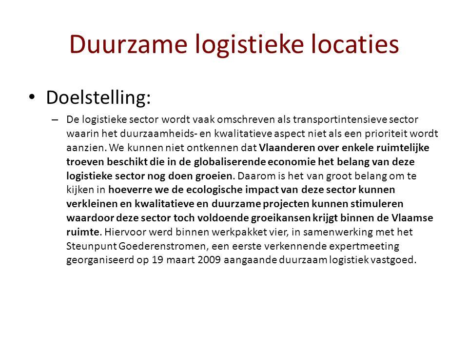 Duurzame logistieke locaties Doelstelling: – De logistieke sector wordt vaak omschreven als transportintensieve sector waarin het duurzaamheids- en kwalitatieve aspect niet als een prioriteit wordt aanzien.