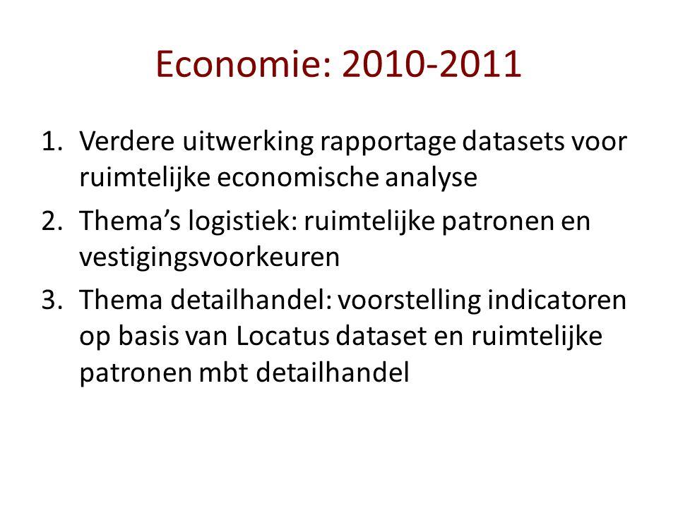 Economie: 2010-2011 1.Verdere uitwerking rapportage datasets voor ruimtelijke economische analyse 2.Thema's logistiek: ruimtelijke patronen en vestigingsvoorkeuren 3.Thema detailhandel: voorstelling indicatoren op basis van Locatus dataset en ruimtelijke patronen mbt detailhandel