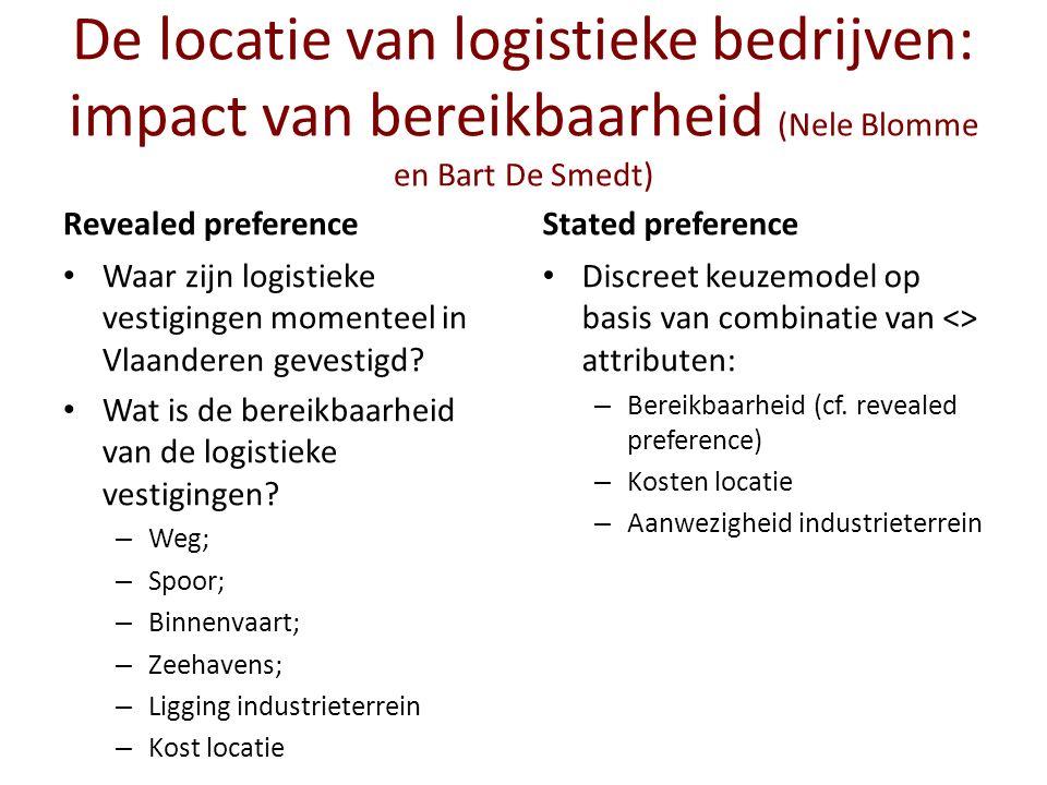 De locatie van logistieke bedrijven: impact van bereikbaarheid (Nele Blomme en Bart De Smedt) Revealed preference Waar zijn logistieke vestigingen momenteel in Vlaanderen gevestigd.