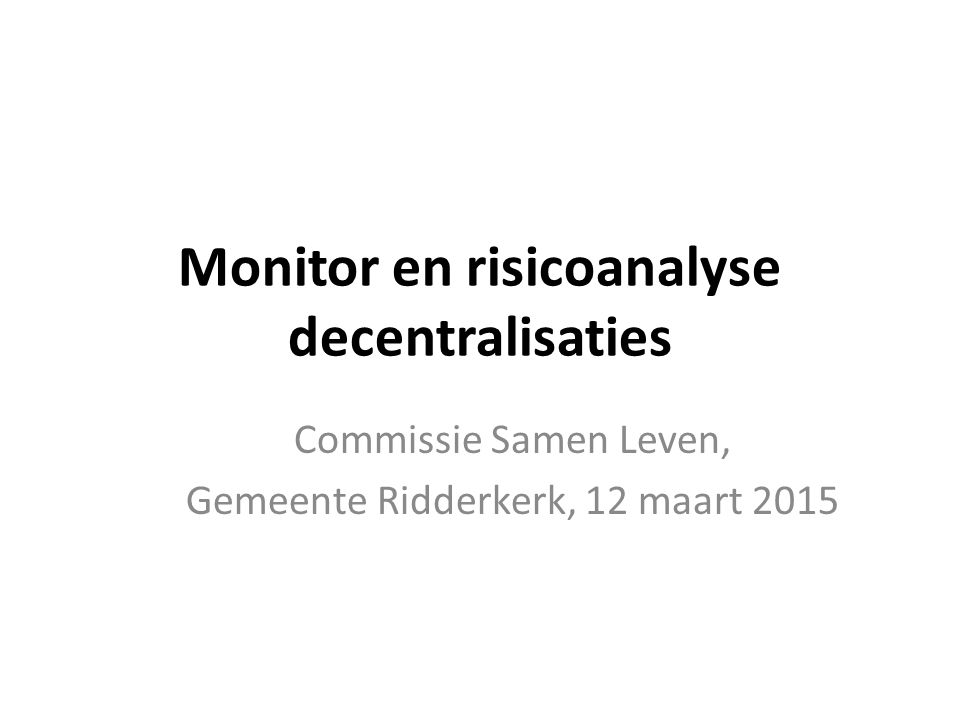 Monitor en risicoanalyse decentralisaties Commissie Samen Leven, Gemeente Ridderkerk, 12 maart 2015
