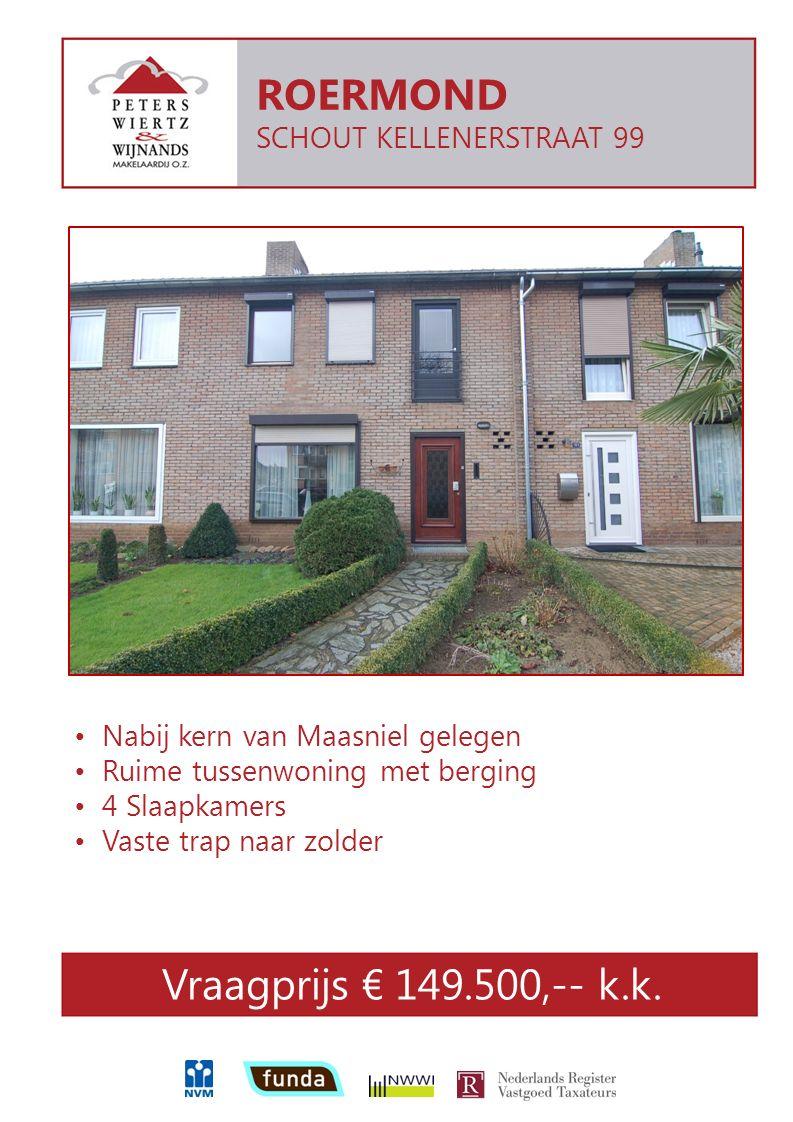 Nabij kern van Maasniel gelegen Ruime tussenwoning met berging 4 Slaapkamers Vaste trap naar zolder ROERMOND SCHOUT KELLENERSTRAAT 99 Vraagprijs € 149.500,-- k.k.