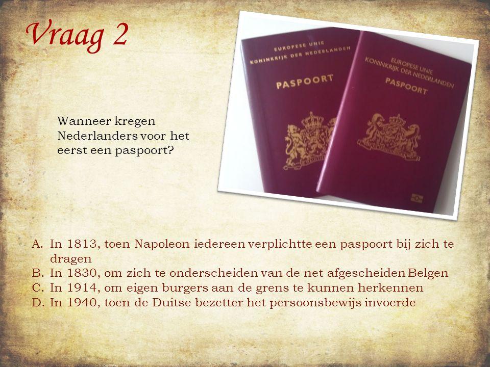 Vraag 2 Wanneer kregen Nederlanders voor het eerst een paspoort.