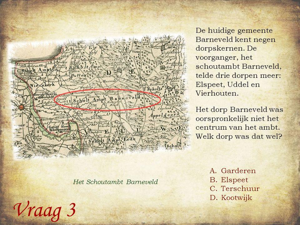 Vraag 3 A.Garderen B.Elspeet C.Terschuur D.Kootwijk De huidige gemeente Barneveld kent negen dorpskernen.
