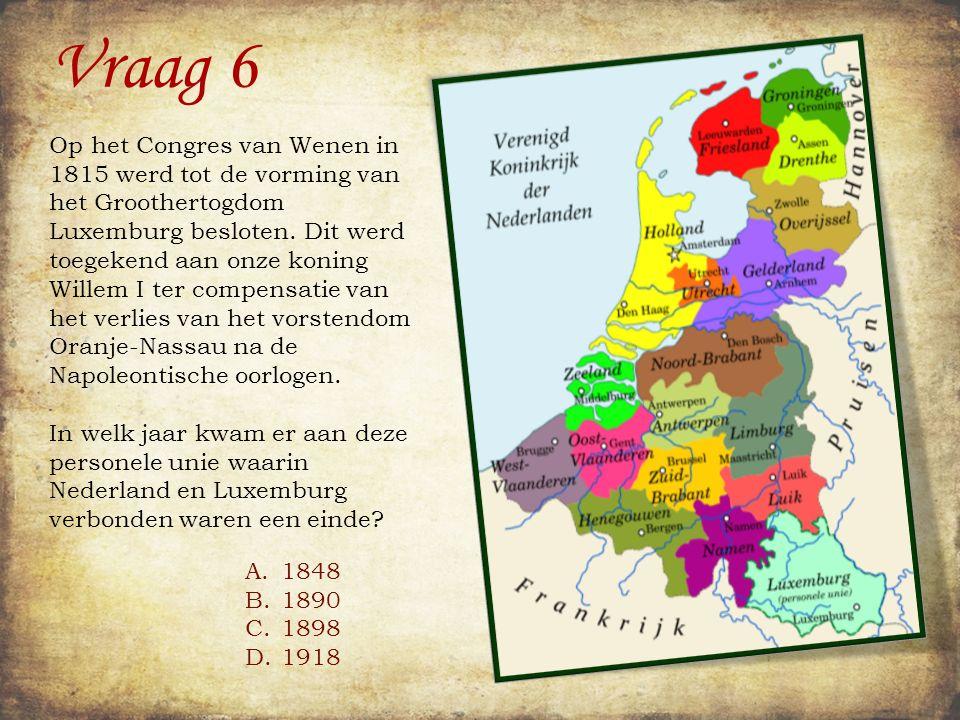 Vraag 6 A.1848 B.1890 C.1898 D.1918 Vlaggenschip de Sjtandart Op het Congres van Wenen in 1815 werd tot de vorming van het Groothertogdom Luxemburg besloten.