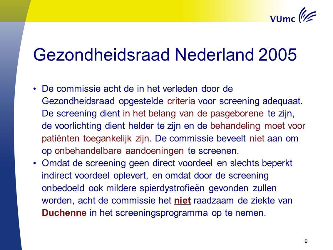 9 Gezondheidsraad Nederland 2005 De commissie acht de in het verleden door de Gezondheidsraad opgestelde criteria voor screening adequaat.