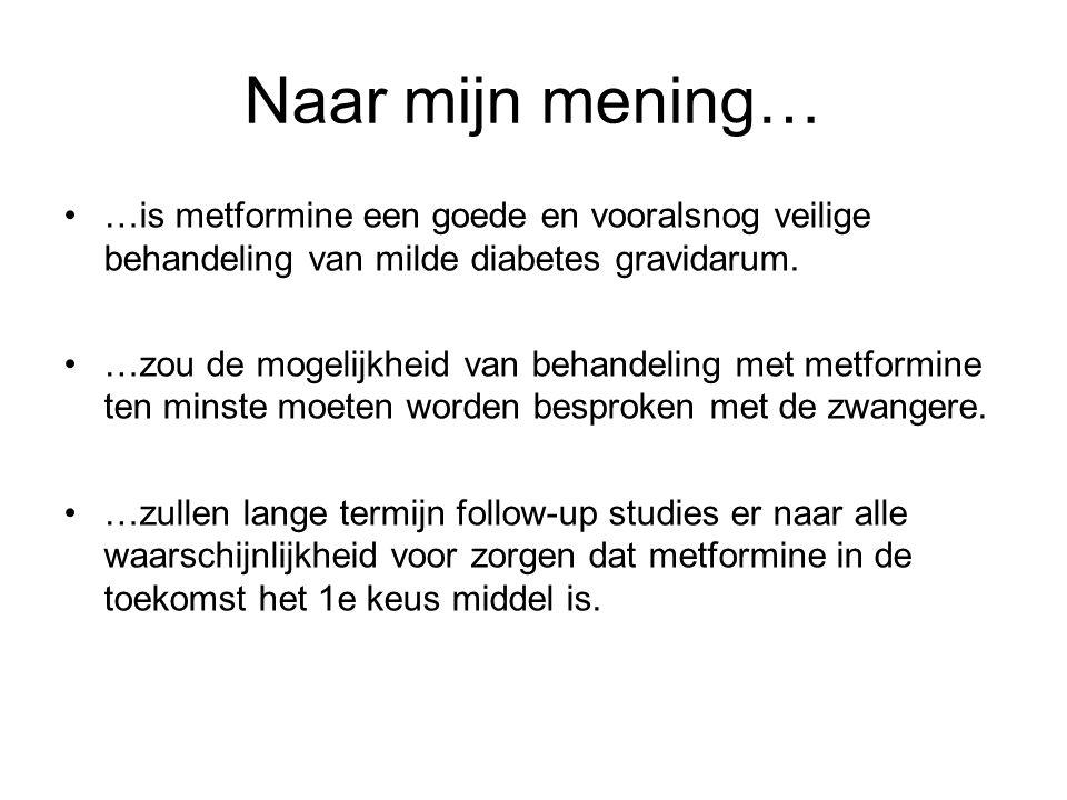 Naar mijn mening… …is metformine een goede en vooralsnog veilige behandeling van milde diabetes gravidarum. …zou de mogelijkheid van behandeling met m