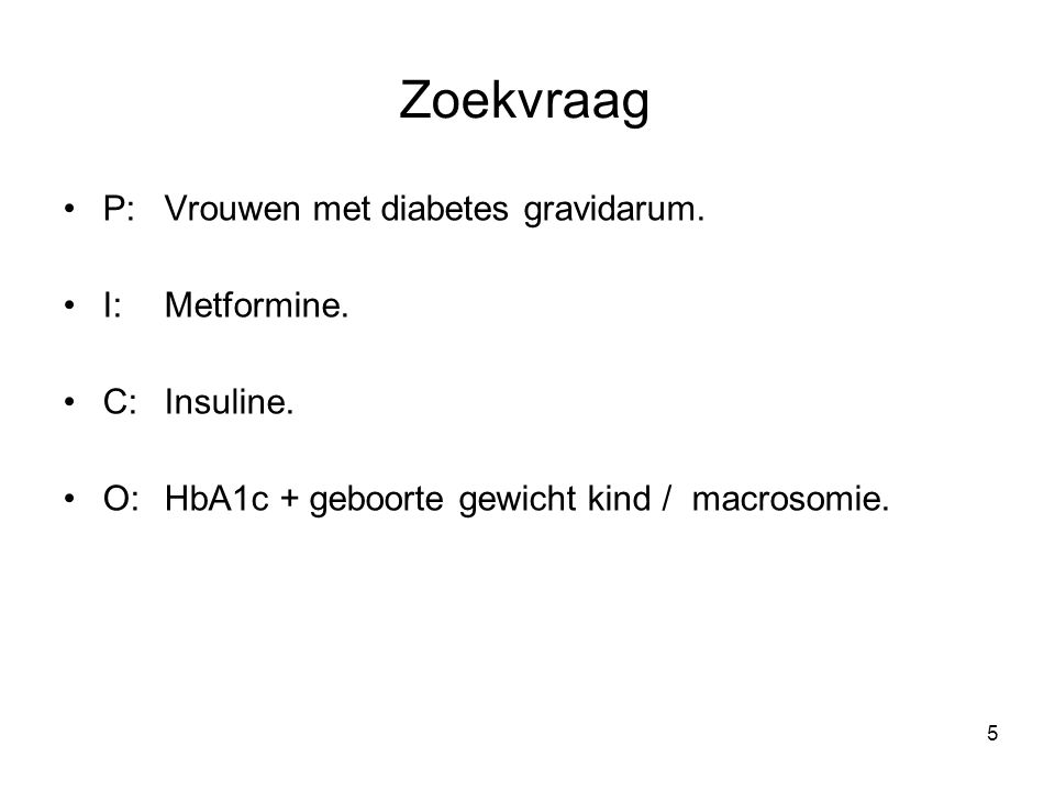 6 Zoekstrategie Pubmed search: –Gestational diabetes [Mesh], Gestational Diabetes [tiab], Pregnancy-Induced Diabetes [tiab].