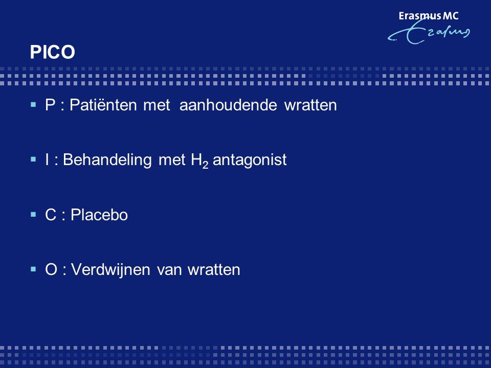 PICO  P : Patiënten met aanhoudende wratten  I : Behandeling met H 2 antagonist  C : Placebo  O : Verdwijnen van wratten