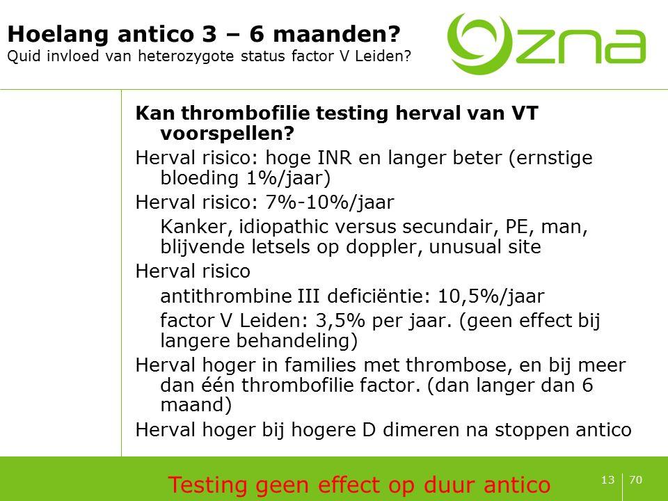 7013 Hoelang antico 3 – 6 maanden? Quid invloed van heterozygote status factor V Leiden? Kan thrombofilie testing herval van VT voorspellen? Herval ri