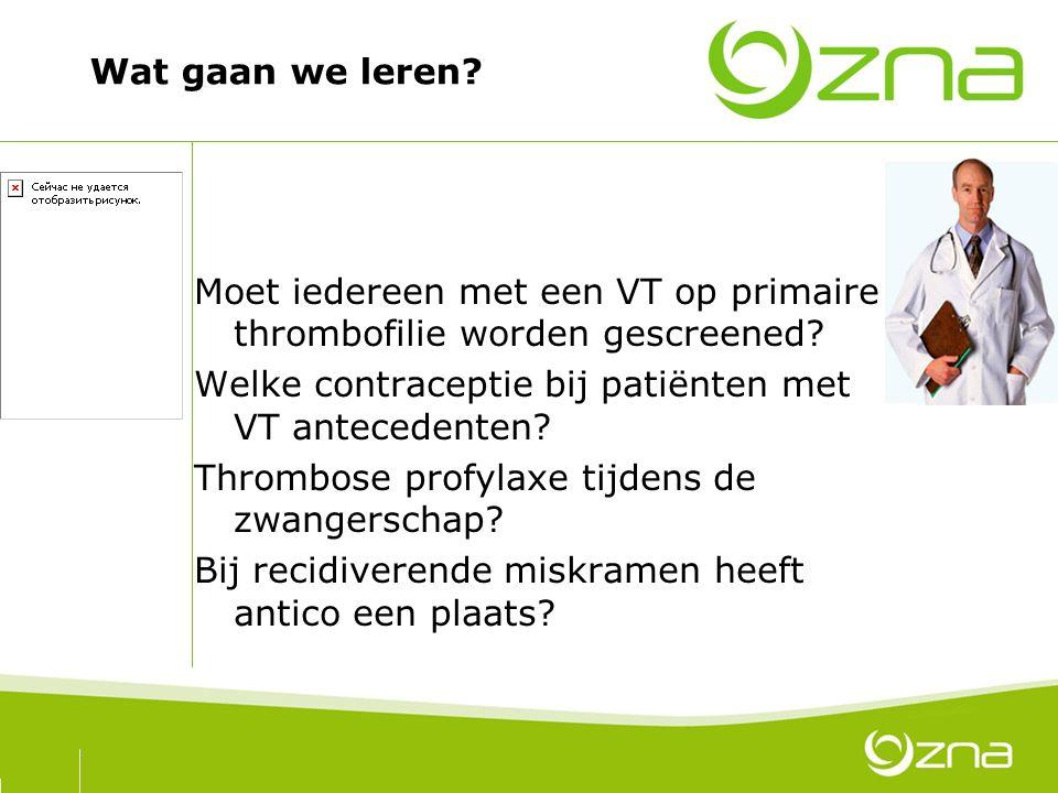 70 Wat gaan we leren? Moet iedereen met een VT op primaire thrombofilie worden gescreened? Welke contraceptie bij patiënten met VT antecedenten? Throm