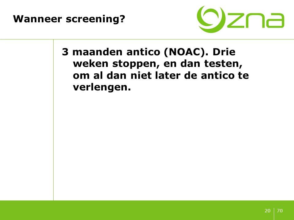7020 Wanneer screening? 3 maanden antico (NOAC). Drie weken stoppen, en dan testen, om al dan niet later de antico te verlengen.