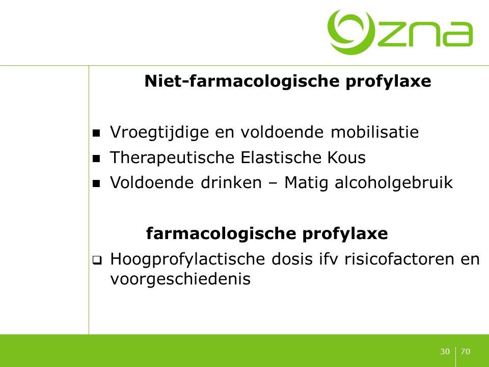 7030 Niet-farmacologische profylaxe Vroegtijdige en voldoende mobilisatie Therapeutische Elastische Kous Voldoende drinken – Matig alcoholgebruik farm