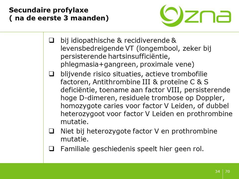 7034 Secundaire profylaxe ( na de eerste 3 maanden)  bij idiopathische & recidiverende & levensbedreigende VT (longembool, zeker bij persisterende ha
