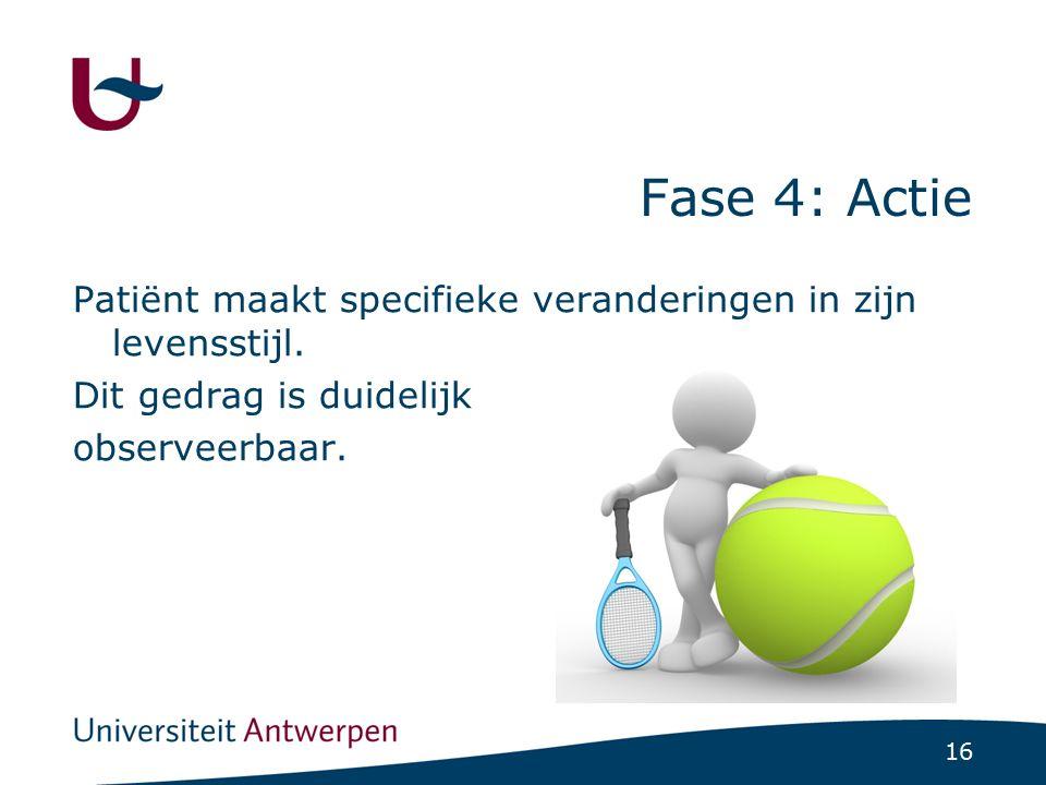 16 Fase 4: Actie Patiënt maakt specifieke veranderingen in zijn levensstijl. Dit gedrag is duidelijk observeerbaar.