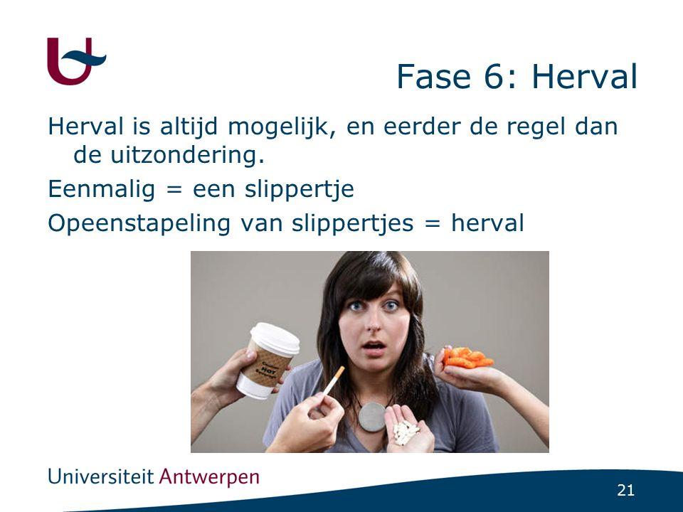 21 Fase 6: Herval Herval is altijd mogelijk, en eerder de regel dan de uitzondering. Eenmalig = een slippertje Opeenstapeling van slippertjes = herval
