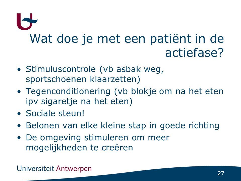 27 Wat doe je met een patiënt in de actiefase? Stimuluscontrole (vb asbak weg, sportschoenen klaarzetten) Tegenconditionering (vb blokje om na het ete