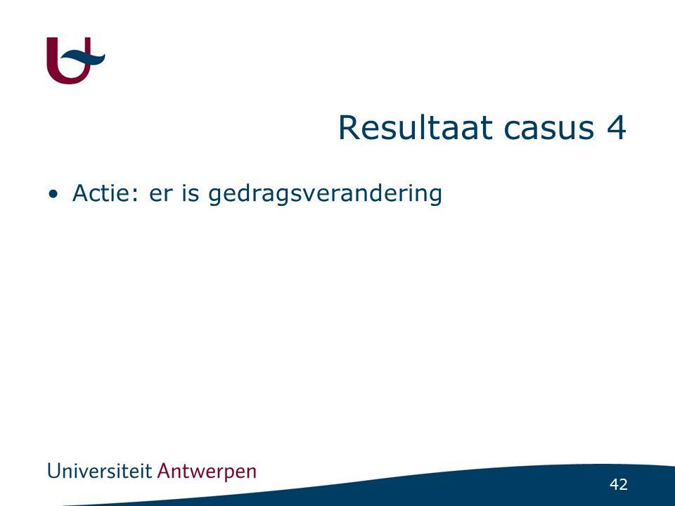 42 Resultaat casus 4 Actie: er is gedragsverandering