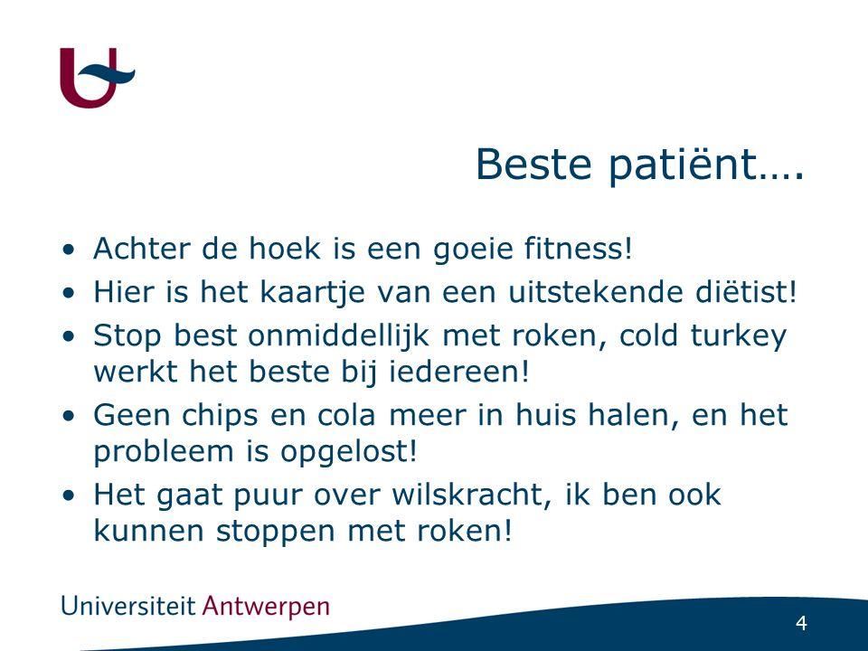 4 Beste patiënt…. Achter de hoek is een goeie fitness! Hier is het kaartje van een uitstekende diëtist! Stop best onmiddellijk met roken, cold turkey