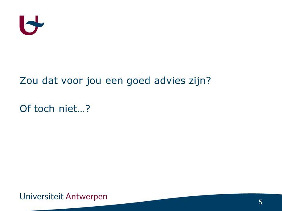 5 Zou dat voor jou een goed advies zijn? Of toch niet…?