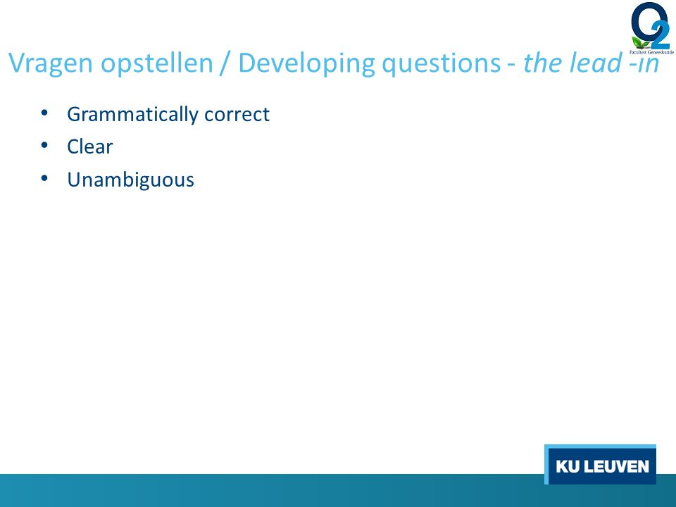 Vragen opstellen / Developing questions - the lead -in Grammatically correct Clear Unambiguous