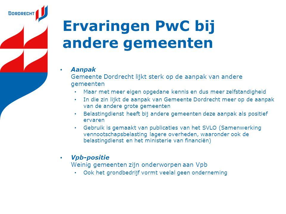 Ervaringen PwC bij andere gemeenten Aanpak Gemeente Dordrecht lijkt sterk op de aanpak van andere gemeenten Maar met meer eigen opgedane kennis en dus