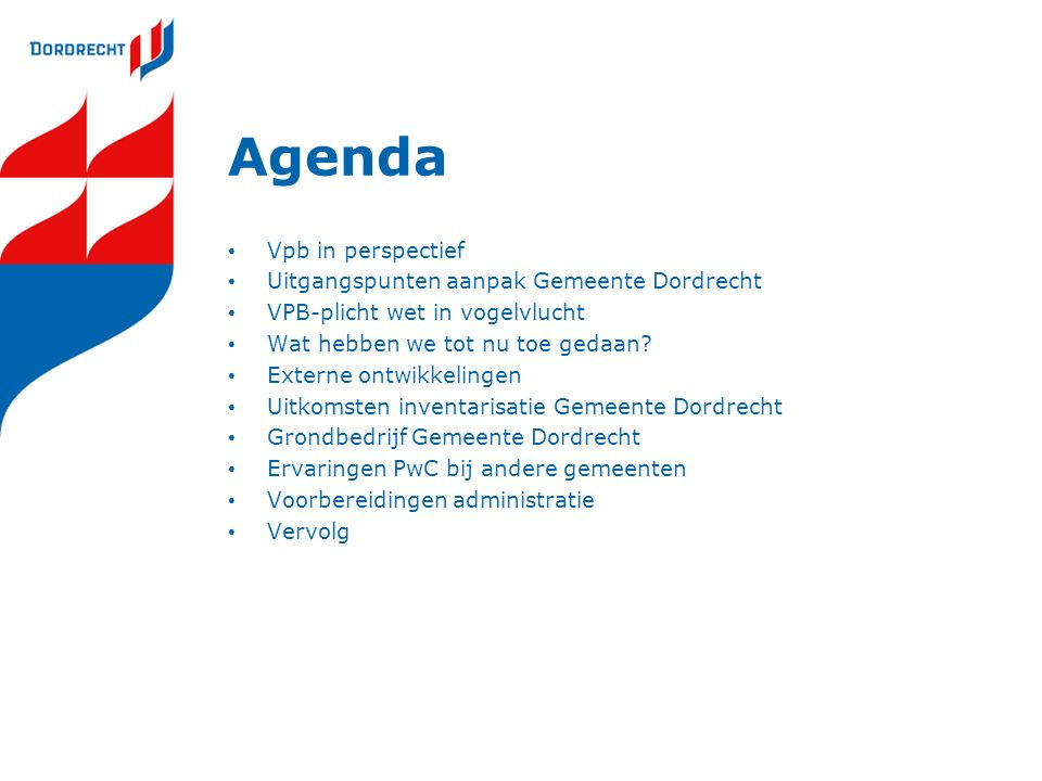 Agenda Vpb in perspectief Uitgangspunten aanpak Gemeente Dordrecht VPB-plicht wet in vogelvlucht Wat hebben we tot nu toe gedaan? Externe ontwikkeling