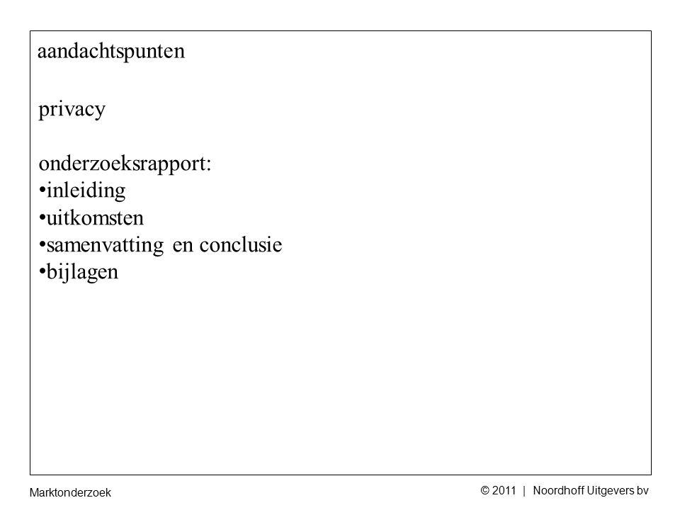 Marktonderzoek © 2011 | Noordhoff Uitgevers bv aandachtspunten privacy onderzoeksrapport: inleiding uitkomsten samenvatting en conclusie bijlagen