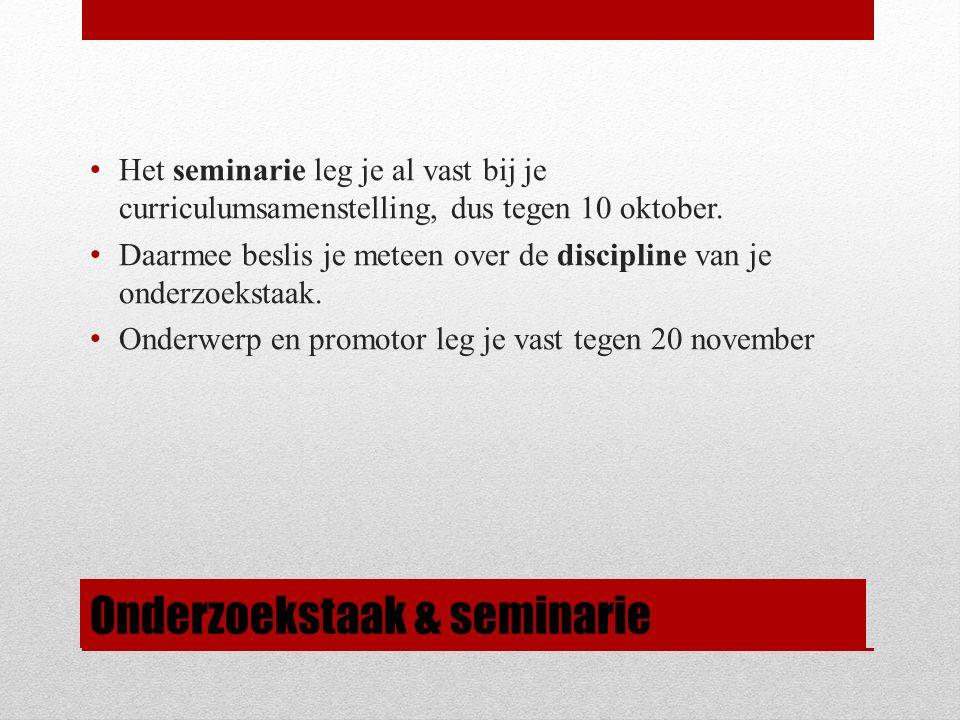 Onderzoekstaak & seminarie Het seminarie leg je al vast bij je curriculumsamenstelling, dus tegen 10 oktober.
