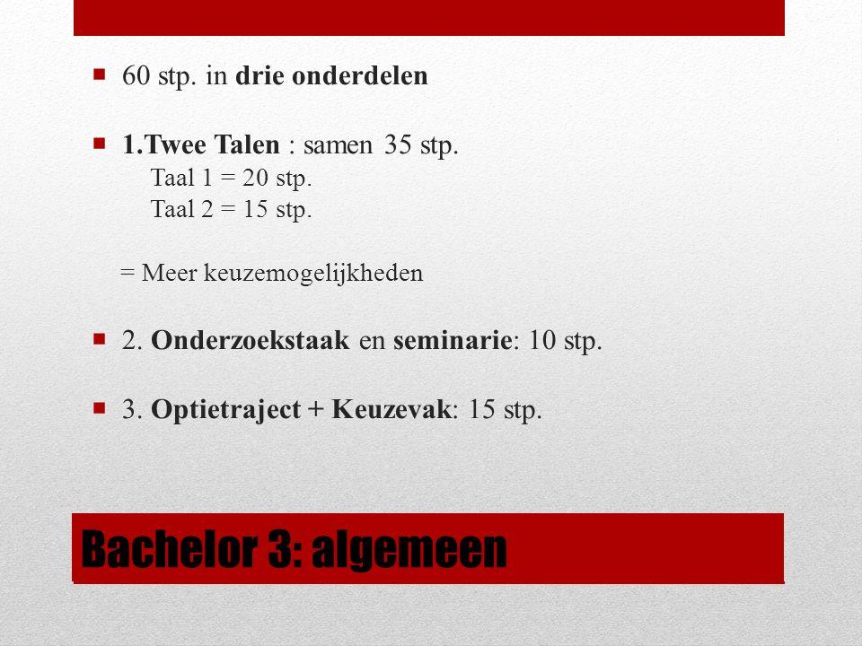 Bachelor 3: algemeen  60 stp.in drie onderdelen  1.Twee Talen : samen 35 stp.