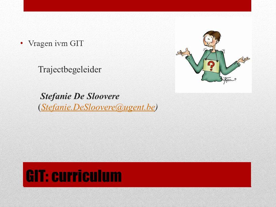 GIT: curriculum Vragen ivm GIT Trajectbegeleider Stefanie De Sloovere (Stefanie.DeSloovere@ugent.be)Stefanie.DeSloovere@ugent.be