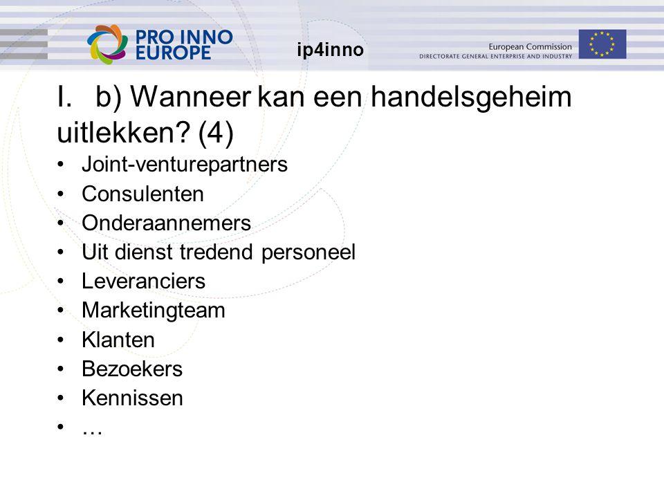 ip4inno Joint-venturepartners Consulenten Onderaannemers Uit dienst tredend personeel Leveranciers Marketingteam Klanten Bezoekers Kennissen … I.b) Wanneer kan een handelsgeheim uitlekken.