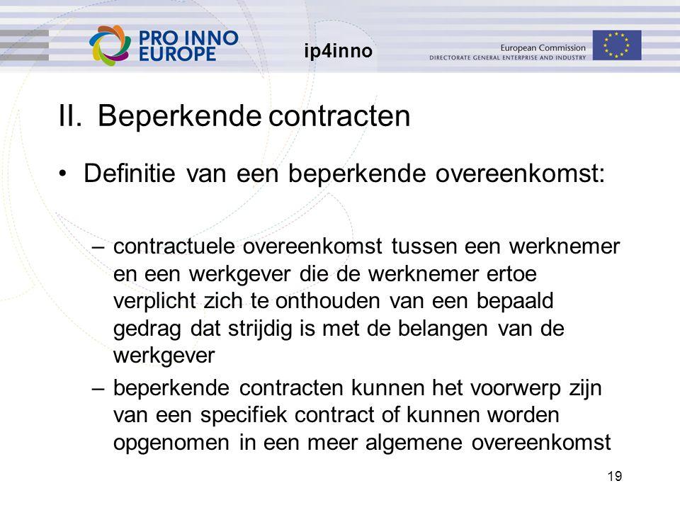 ip4inno 19 II.Beperkende contracten Definitie van een beperkende overeenkomst: –contractuele overeenkomst tussen een werknemer en een werkgever die de