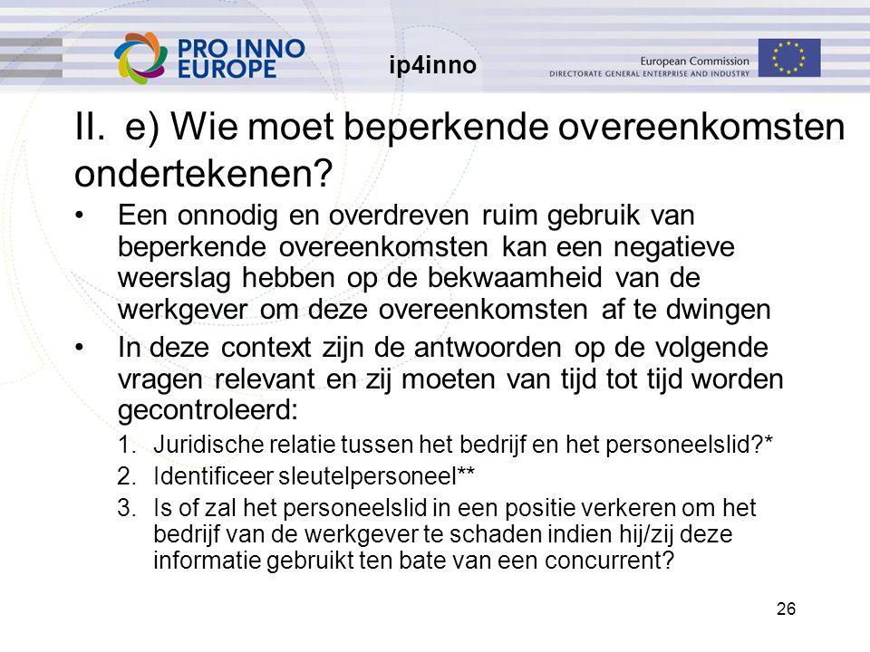 ip4inno 26 II.e) Wie moet beperkende overeenkomsten ondertekenen? Een onnodig en overdreven ruim gebruik van beperkende overeenkomsten kan een negatie