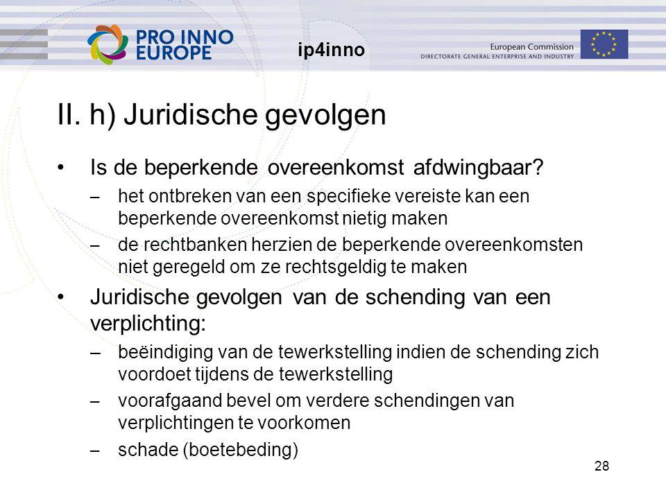 ip4inno 28 II. h)Juridische gevolgen Is de beperkende overeenkomst afdwingbaar? – het ontbreken van een specifieke vereiste kan een beperkende overeen