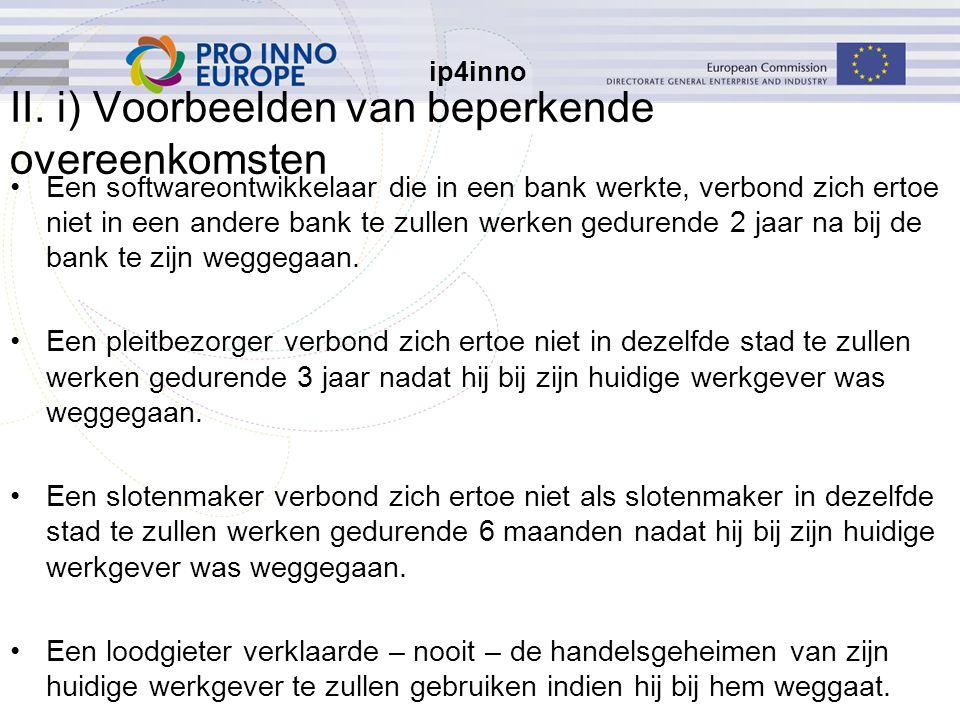 ip4inno II. i) Voorbeelden van beperkende overeenkomsten Een softwareontwikkelaar die in een bank werkte, verbond zich ertoe niet in een andere bank t
