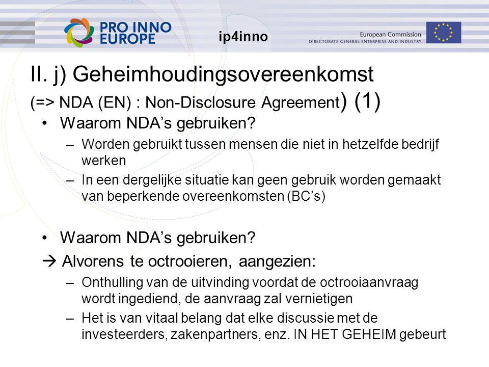 ip4inno II. j) Geheimhoudingsovereenkomst (=> NDA (EN) : Non-Disclosure Agreement ) (1) Waarom NDA's gebruiken? –Worden gebruikt tussen mensen die nie