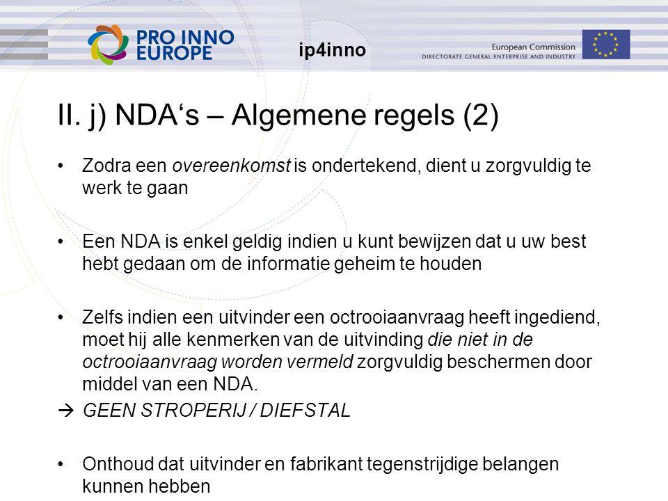 ip4inno II. j) NDA's – Algemene regels (2) Zodra een overeenkomst is ondertekend, dient u zorgvuldig te werk te gaan Een NDA is enkel geldig indien u