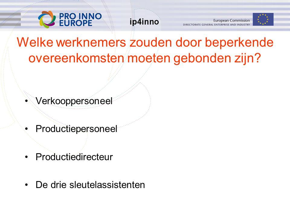 ip4inno Welke werknemers zouden door beperkende overeenkomsten moeten gebonden zijn? Verkooppersoneel Productiepersoneel Productiedirecteur De drie sl